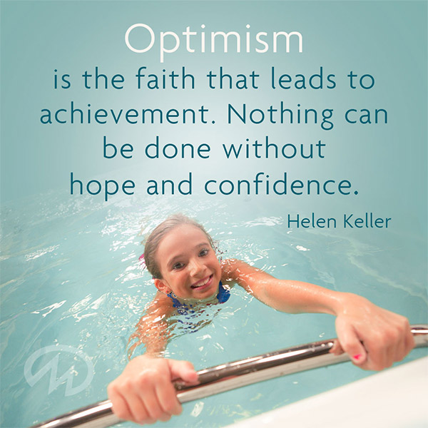 Optimism is the faith that leads to an achievement. Nothing can be done without hope and confidence